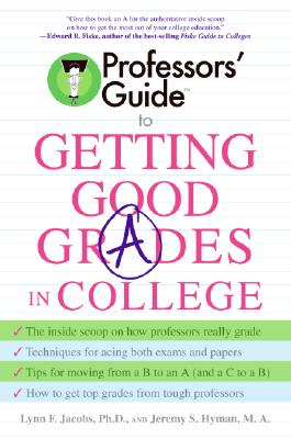 Professors' Guide to Getting Good Grades in College By Jacobs, Lynn F./ Hyman, Jeremy S.
