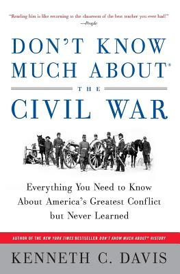 Don't Know Much About the Civil War By Davis, Kenneth C.