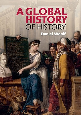 A Global History of History By Woolf, Daniel